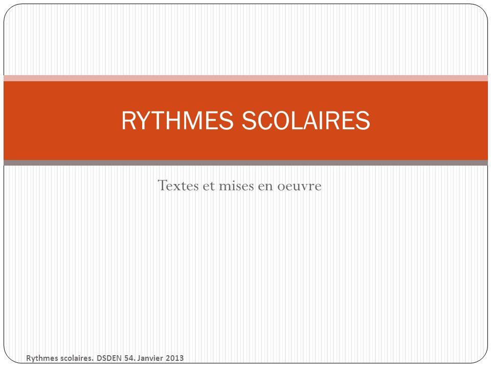 Textes et mises en oeuvre RYTHMES SCOLAIRES Rythmes scolaires. DSDEN 54. Janvier 2013