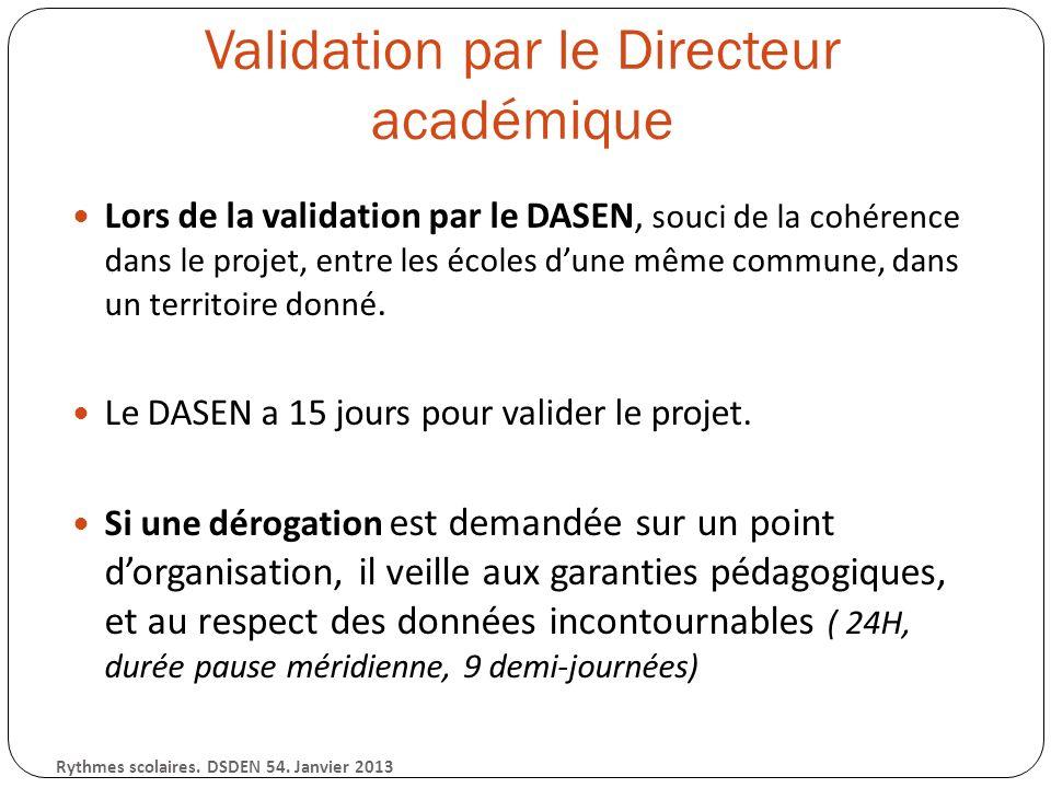 Validation par le Directeur académique Lors de la validation par le DASEN, souci de la cohérence dans le projet, entre les écoles dune même commune, dans un territoire donné.