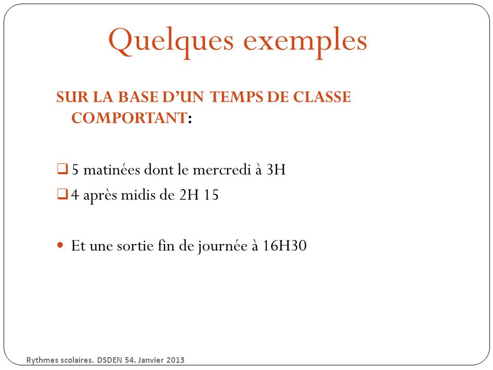 Quelques exemples SUR LA BASE DUN TEMPS DE CLASSE COMPORTANT: 5 matinées dont le mercredi à 3H 4 après midis de 2H 15 Et une sortie fin de journée à 16H30 Rythmes scolaires.