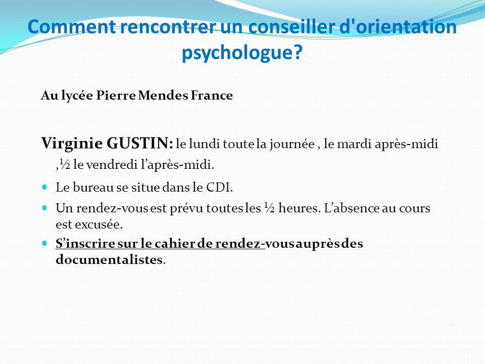 Comment rencontrer un conseiller d'orientation psychologue? Au lycée Pierre Mendes France Virginie GUSTIN: le lundi toute la journée, le mardi après-m