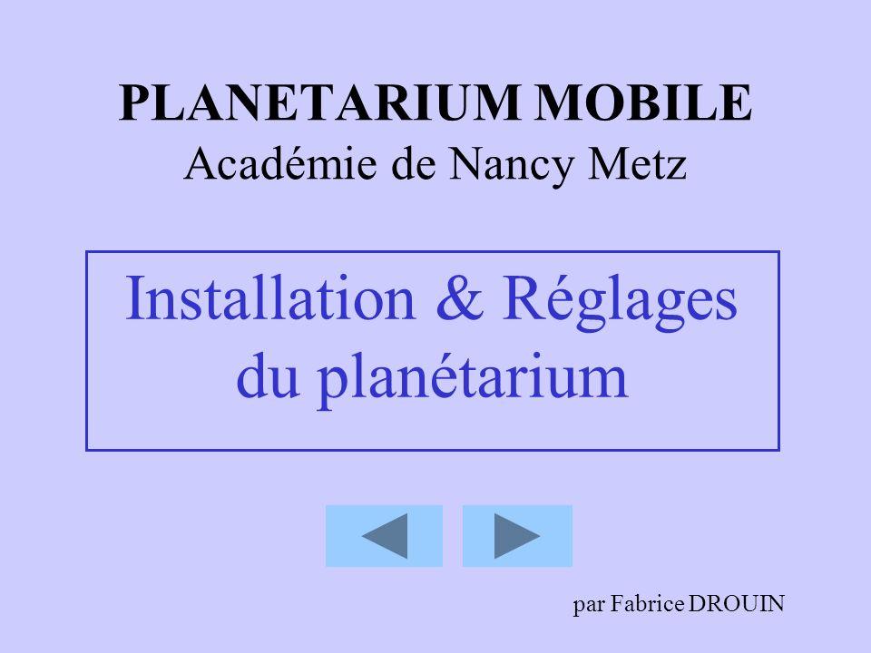 PLANETARIUM MOBILE Académie de Nancy Metz Installation & Réglages du planétarium par Fabrice DROUIN