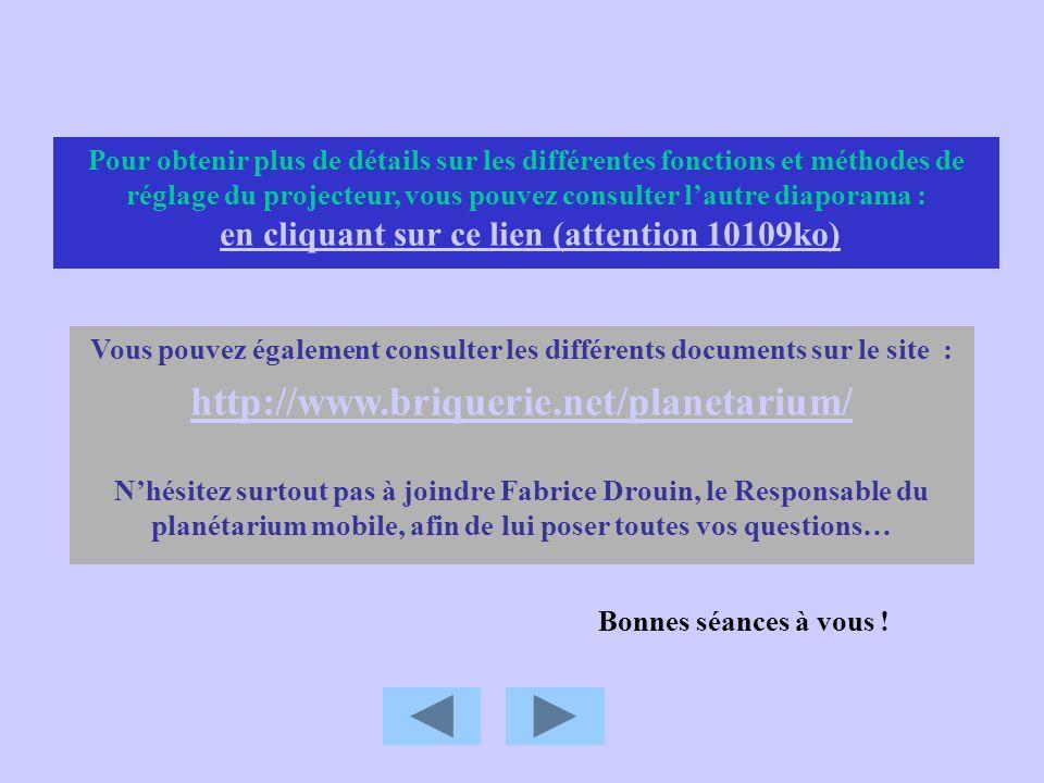 Vous pouvez également consulter les différents documents sur le site : http://www.briquerie.net/planetarium/ Nhésitez surtout pas à joindre Fabrice Dr