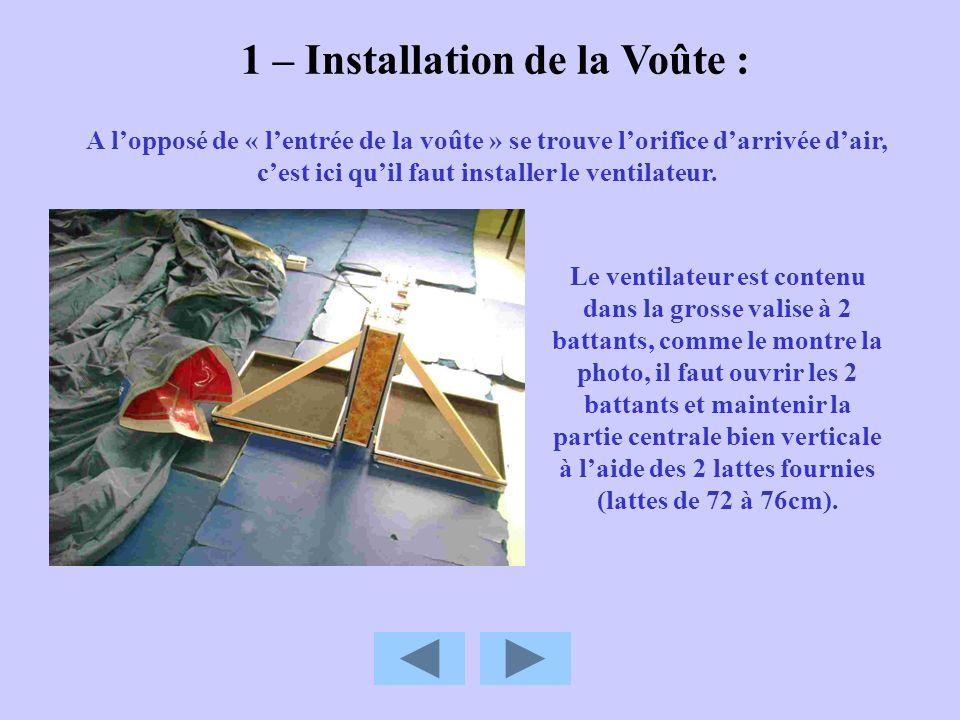 1 – Installation de la Voûte : La toile au niveau de son conduit darrivée dair se « scratche » directement sur le ventilateur, des bandes velcro sont prévues à cet effet.