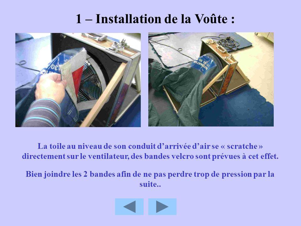 1 – Installation de la Voûte : La toile au niveau de son conduit darrivée dair se « scratche » directement sur le ventilateur, des bandes velcro sont