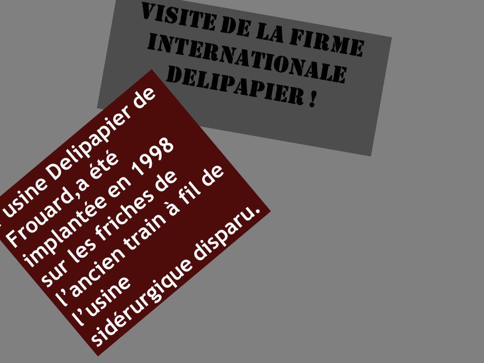 Visite de la firme internationale delipapier ! lusine Delipapier de Frouard,a été implantée en 1998 sur les friches de lancien train à fil de lusine s