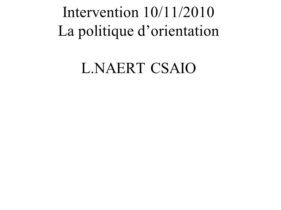 Intervention 10/11/2010 La politique dorientation L.NAERT CSAIO