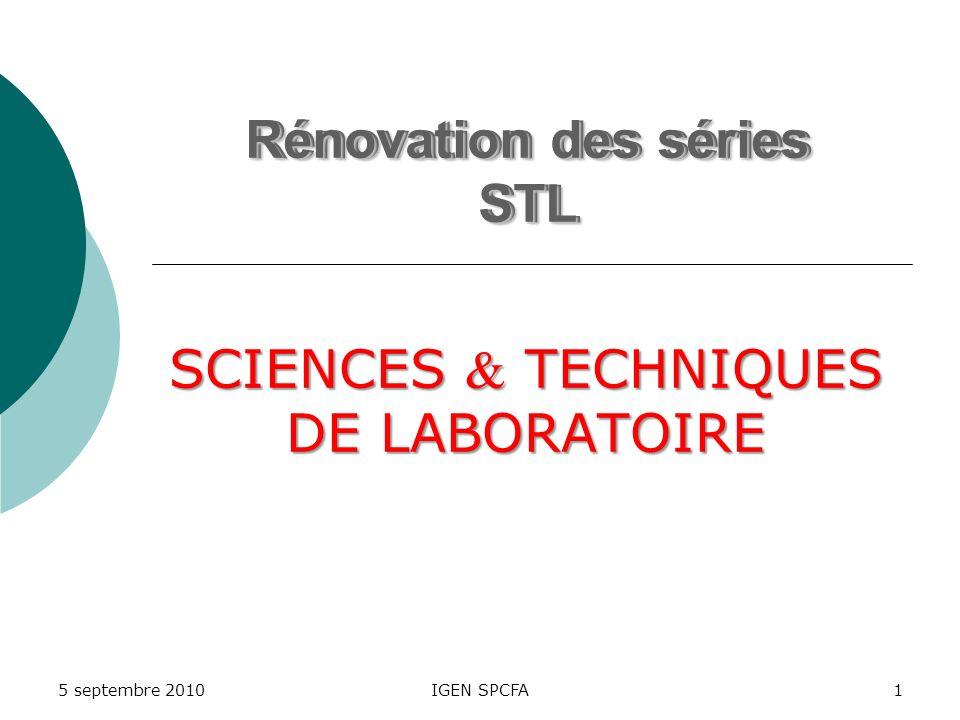 IGEN SPCFA1 Rénovation des séries STL 5 septembre 2010 Rénovation des séries STL SCIENCES TECHNIQUES DE LABORATOIRE