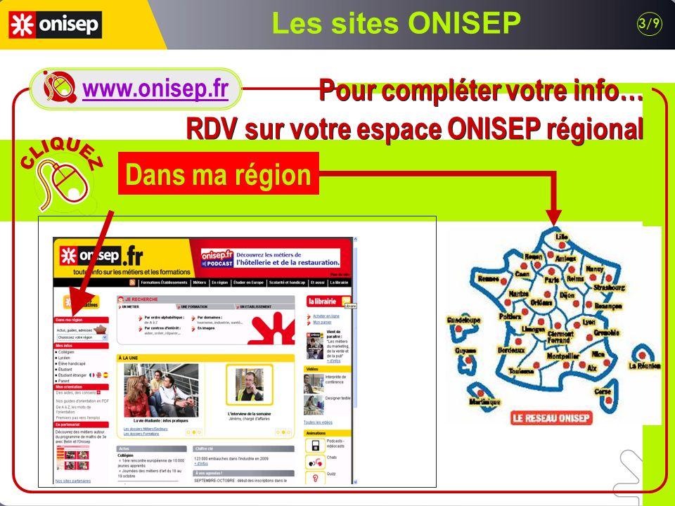 Les sites ONISEP 3/9 Dans ma région Pour compléter votre info… RDV sur votre espace ONISEP régional Pour compléter votre info… RDV sur votre espace ON