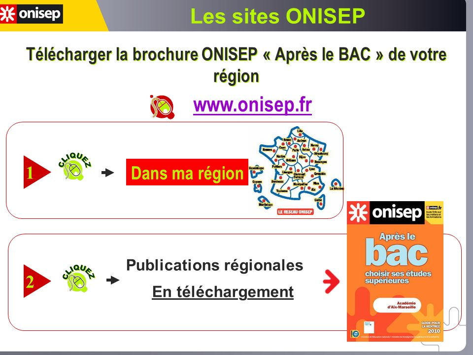 Les sites ONISEP Télécharger la brochure ONISEP « Après le BAC » de votre région www.onisep.fr Publications régionales En téléchargement 2 Dans ma région 1