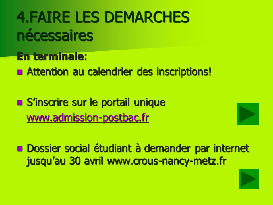 4.FAIRE LES DEMARCHES nécessaires En terminale: Attention au calendrier des inscriptions! Attention au calendrier des inscriptions! Sinscrire sur le p