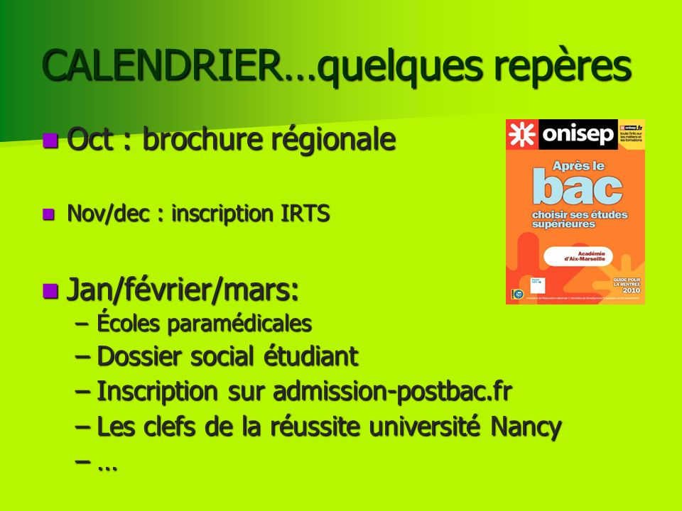 CALENDRIER…quelques repères Oct : brochure régionale Oct : brochure régionale Nov/dec : inscription IRTS Nov/dec : inscription IRTS Jan/février/mars: