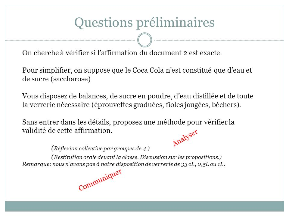 Questions préliminaires On cherche à vérifier si laffirmation du document 2 est exacte. Pour simplifier, on suppose que le Coca Cola nest constitué qu