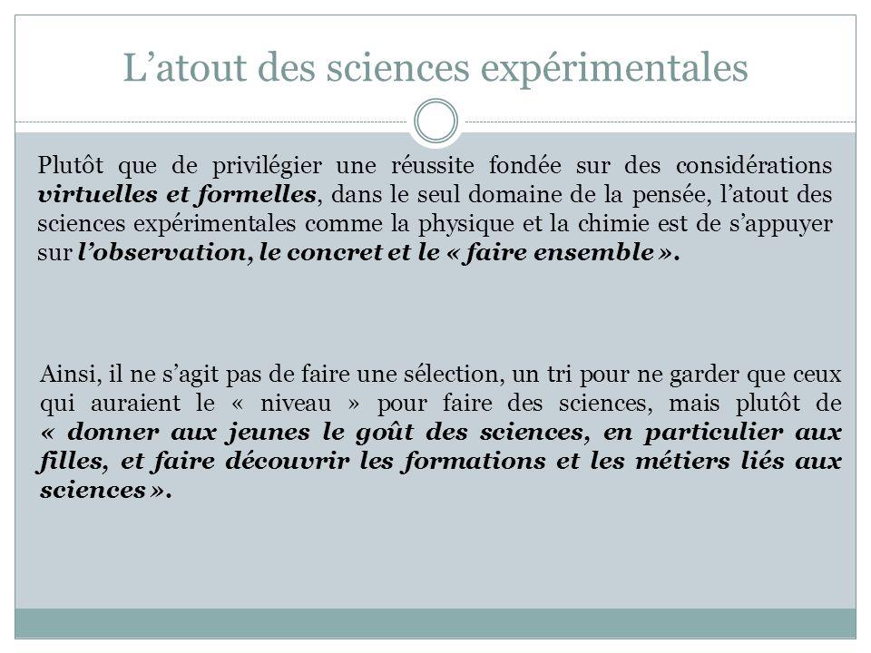 Latout des sciences expérimentales Plutôt que de privilégier une réussite fondée sur des considérations virtuelles et formelles, dans le seul domaine