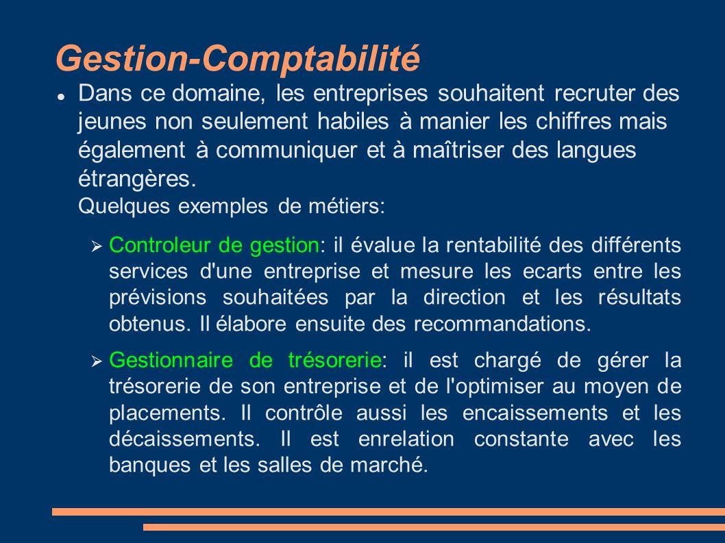 Gestion-Comptabilité Dans ce domaine, les entreprises souhaitent recruter des jeunes non seulement habiles à manier les chiffres mais également à communiquer et à maîtriser des langues étrangères.