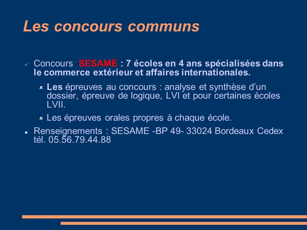 Les concours communs Concours SESAME : 7 écoles en 4 ans spécialisées dans le commerce extérieur et affaires internationales. Les épreuves au concours