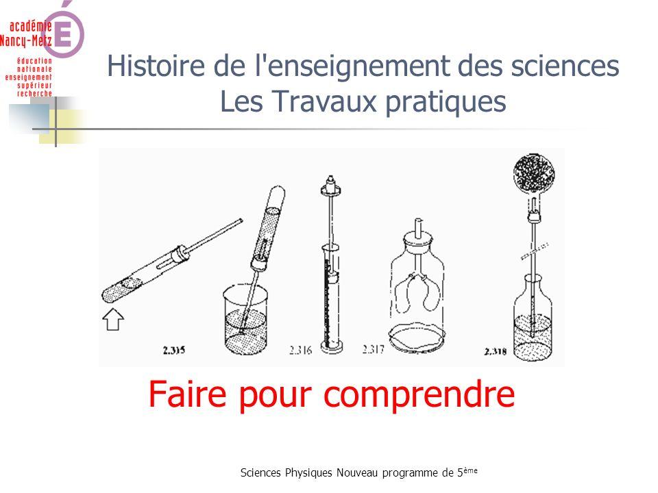 Sciences Physiques Nouveau programme de 5 ème Histoire de l'enseignement des sciences Les Travaux pratiques Faire pour comprendre
