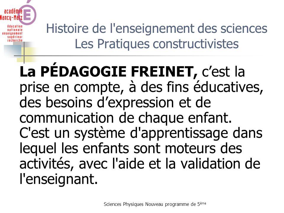 Sciences Physiques Nouveau programme de 5 ème Histoire de l'enseignement des sciences Les Pratiques constructivistes La PÉDAGOGIE FREINET, cest la pri