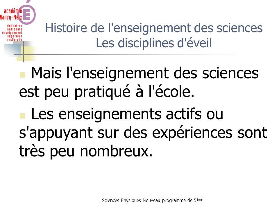 Sciences Physiques Nouveau programme de 5 ème Histoire de l'enseignement des sciences Les disciplines d'éveil Mais l'enseignement des sciences est peu