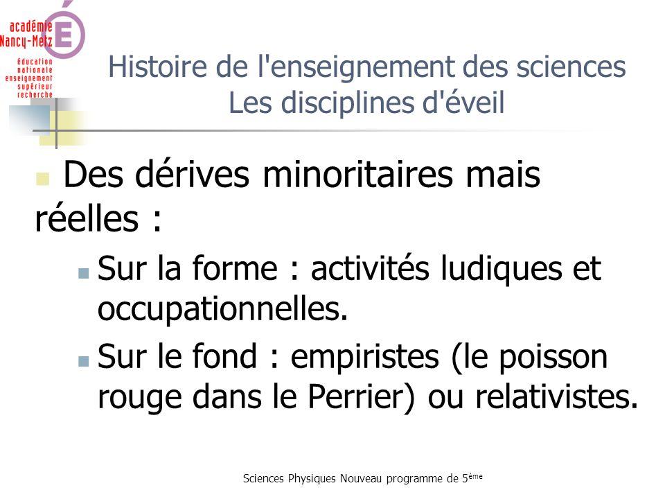 Sciences Physiques Nouveau programme de 5 ème Histoire de l'enseignement des sciences Les disciplines d'éveil Des dérives minoritaires mais réelles :