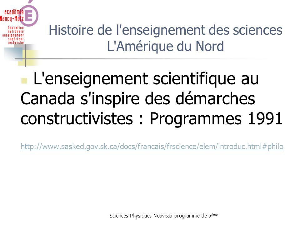 Sciences Physiques Nouveau programme de 5 ème Histoire de l'enseignement des sciences L'Amérique du Nord L'enseignement scientifique au Canada s'inspi