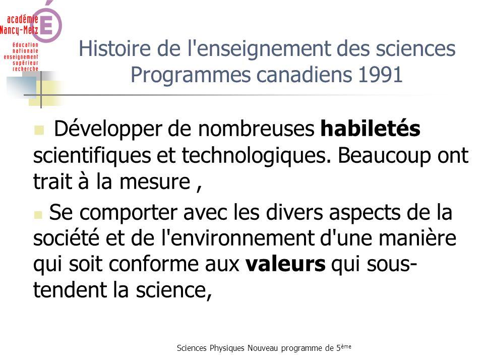 Sciences Physiques Nouveau programme de 5 ème Histoire de l'enseignement des sciences Programmes canadiens 1991 Développer de nombreuses habiletés sci