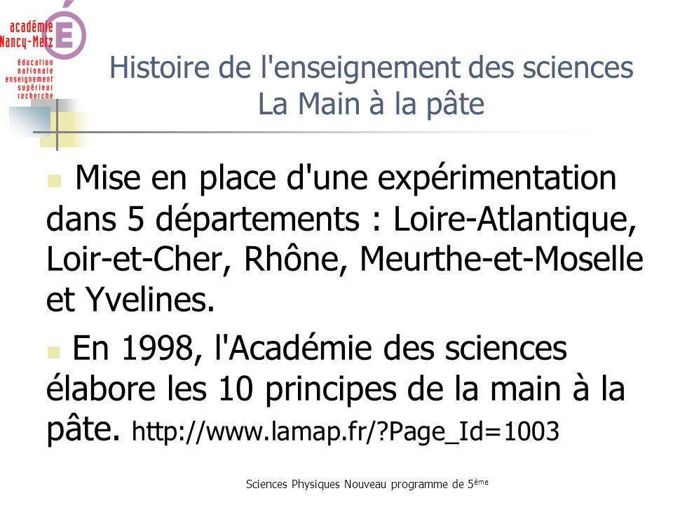 Sciences Physiques Nouveau programme de 5 ème Histoire de l'enseignement des sciences La Main à la pâte Mise en place d'une expérimentation dans 5 dép
