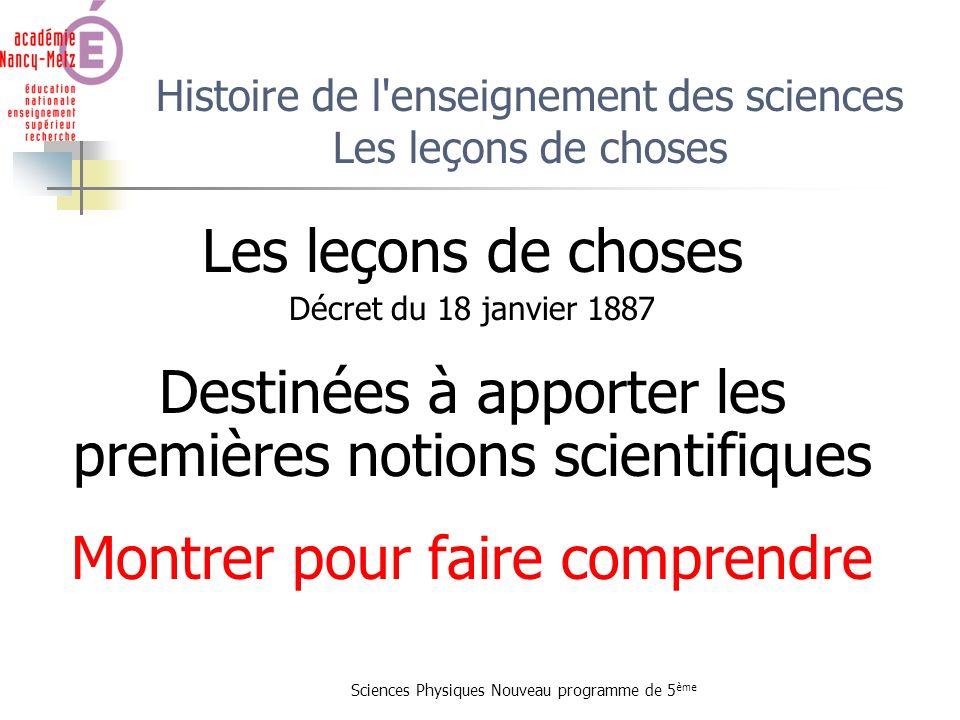 Sciences Physiques Nouveau programme de 5 ème Histoire de l'enseignement des sciences Les leçons de choses Les leçons de choses Décret du 18 janvier 1