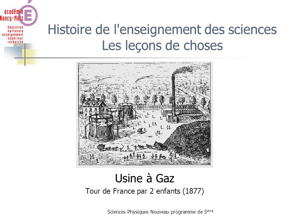 Sciences Physiques Nouveau programme de 5 ème Histoire de l'enseignement des sciences Les leçons de choses Usine à Gaz Tour de France par 2 enfants (1