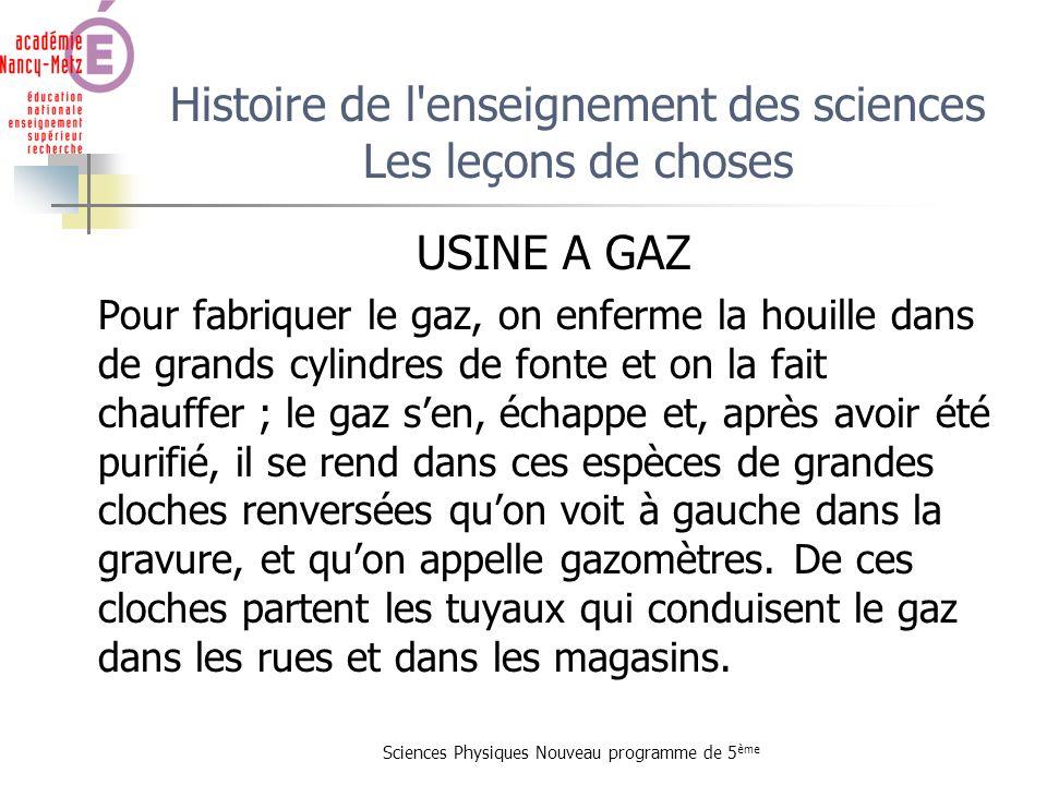 Sciences Physiques Nouveau programme de 5 ème Histoire de l'enseignement des sciences Les leçons de choses USINE A GAZ Pour fabriquer le gaz, on enfer