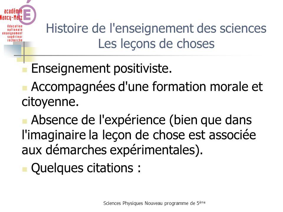 Sciences Physiques Nouveau programme de 5 ème Histoire de l'enseignement des sciences Les leçons de choses Enseignement positiviste. Accompagnées d'un