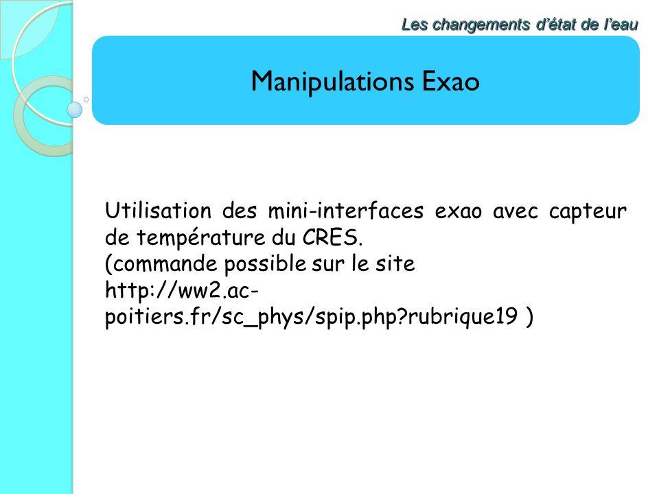 Manipulations Exao Les changements détat de leau Utilisation des mini-interfaces exao avec capteur de température du CRES. (commande possible sur le s