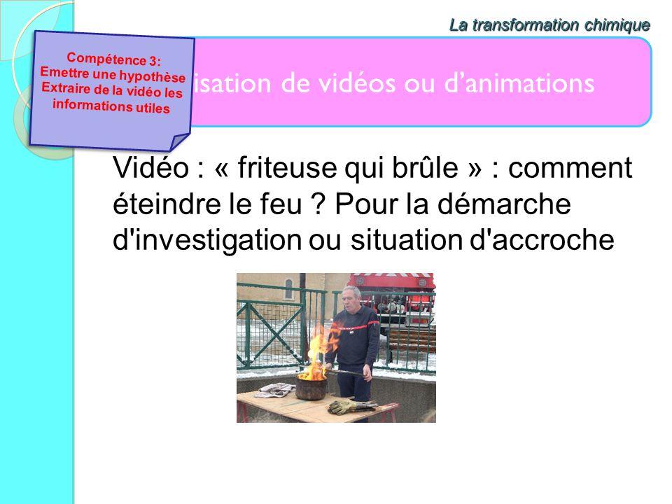Utilisation de vidéos ou danimations La transformation chimique Vidéo : « friteuse qui brûle » : comment éteindre le feu ? Pour la démarche d'investig