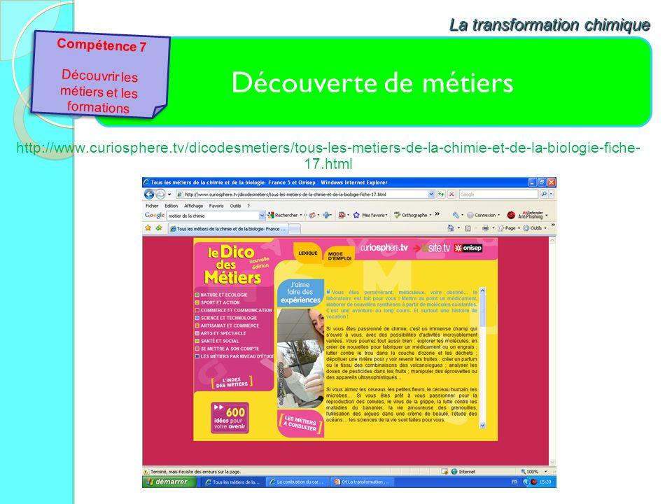 Découverte de métiers La transformation chimique http://www.curiosphere.tv/dicodesmetiers/tous-les-metiers-de-la-chimie-et-de-la-biologie-fiche- 17.ht