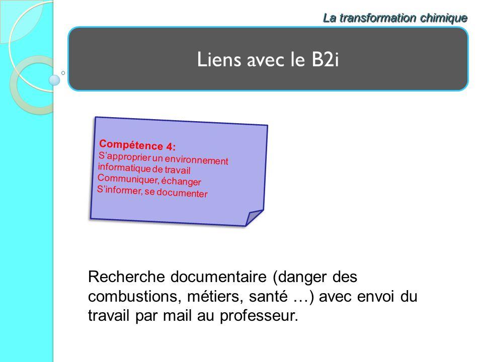 Liens avec le B2i La transformation chimique Recherche documentaire (danger des combustions, métiers, santé …) avec envoi du travail par mail au profe