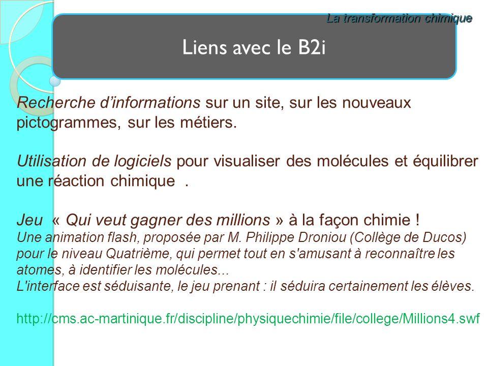 Liens avec le B2i La transformation chimique Recherche dinformations sur un site, sur les nouveaux pictogrammes, sur les métiers. Utilisation de logic
