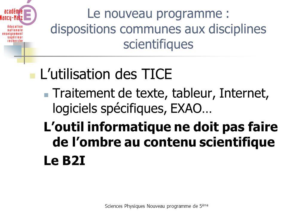 Sciences Physiques Nouveau programme de 5 ème Lutilisation des TICE Traitement de texte, tableur, Internet, logiciels spécifiques, EXAO… Loutil inform