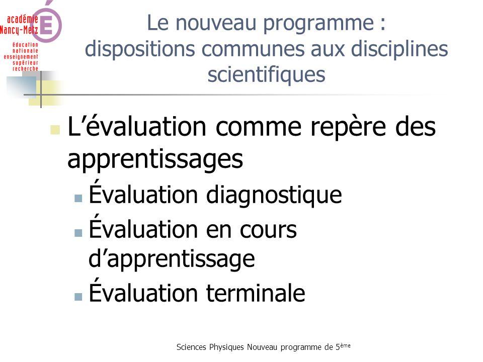 Sciences Physiques Nouveau programme de 5 ème Lévaluation comme repère des apprentissages Évaluation diagnostique Évaluation en cours dapprentissage É