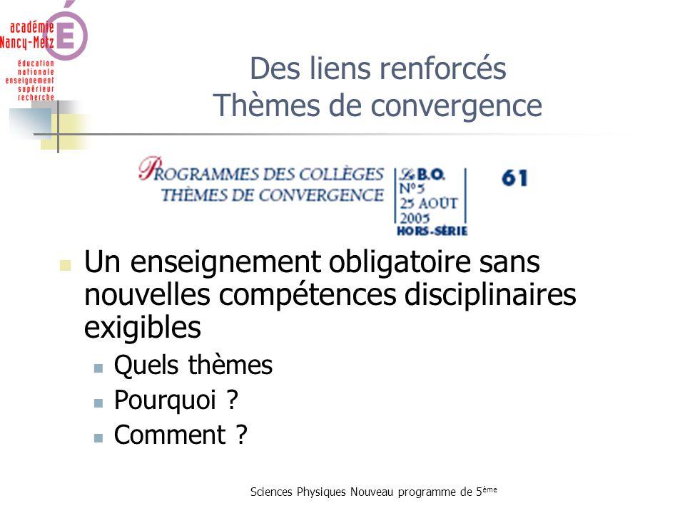 Sciences Physiques Nouveau programme de 5 ème Des liens renforcés Thèmes de convergence Un enseignement obligatoire sans nouvelles compétences discipl