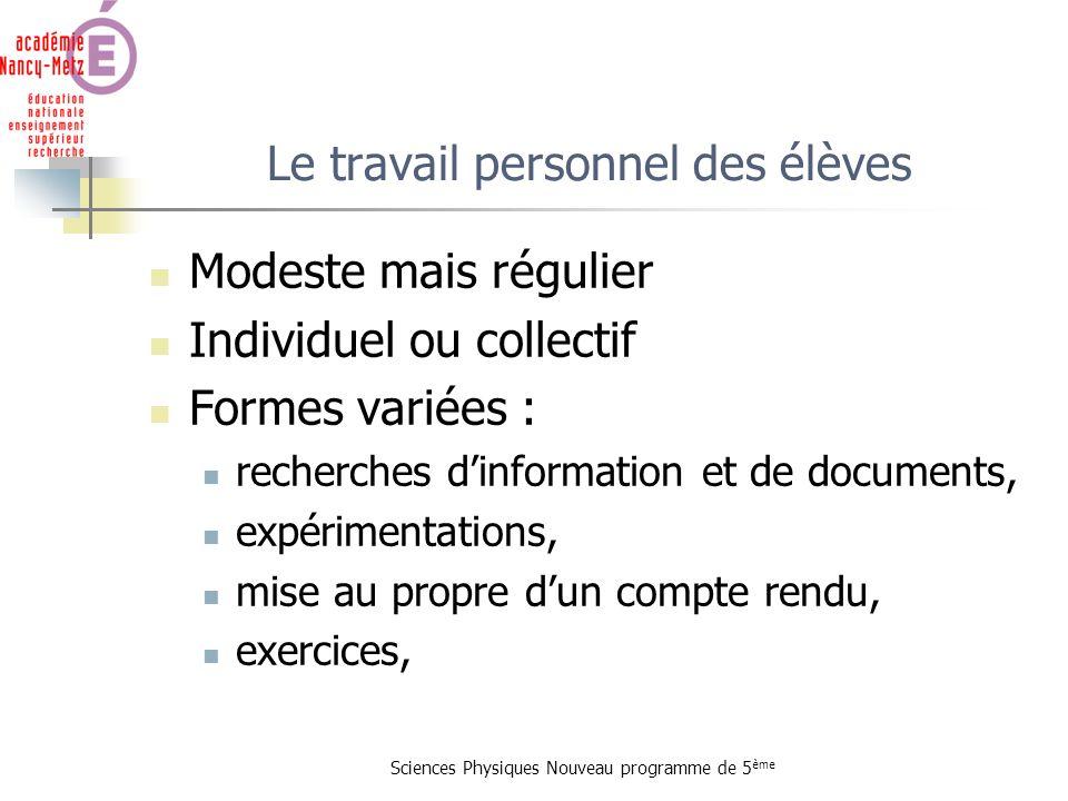 Sciences Physiques Nouveau programme de 5 ème Le travail personnel des élèves Modeste mais régulier Individuel ou collectif Formes variées : recherche