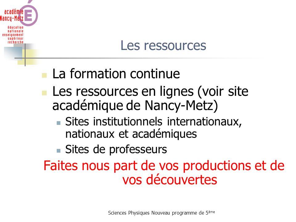 Sciences Physiques Nouveau programme de 5 ème Les ressources La formation continue Les ressources en lignes (voir site académique de Nancy-Metz) Sites