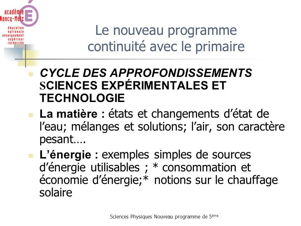 Sciences Physiques Nouveau programme de 5 ème Le nouveau programme continuité avec le primaire CYCLE DES APPROFONDISSEMENTS S CIENCES EXPÉRIMENTALES E