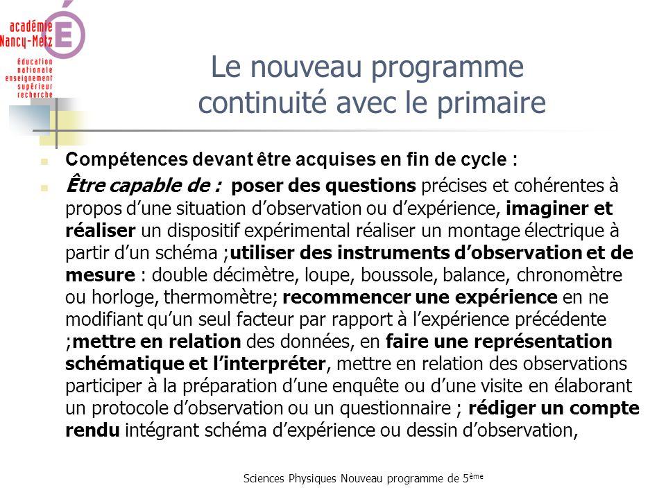 Sciences Physiques Nouveau programme de 5 ème Le nouveau programme continuité avec le primaire Compétences devant être acquises en fin de cycle : Être