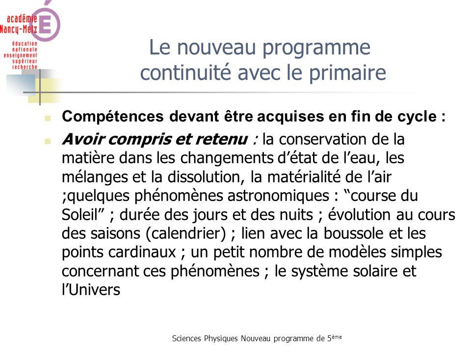 Sciences Physiques Nouveau programme de 5 ème Le nouveau programme continuité avec le primaire Compétences devant être acquises en fin de cycle : Avoi