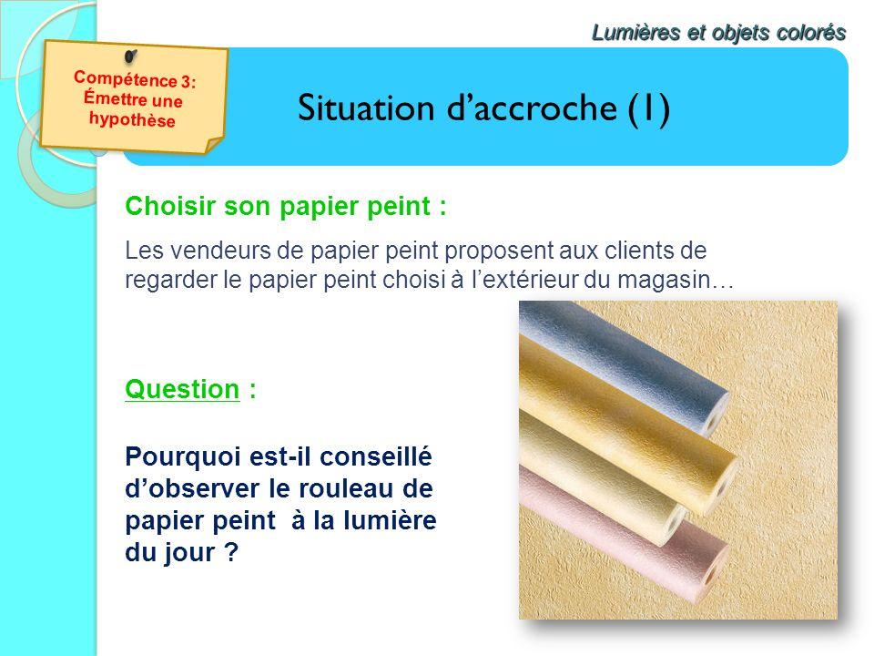 Situation daccroche (1) Lumières et objets colorés Choisir son papier peint : Les vendeurs de papier peint proposent aux clients de regarder le papier