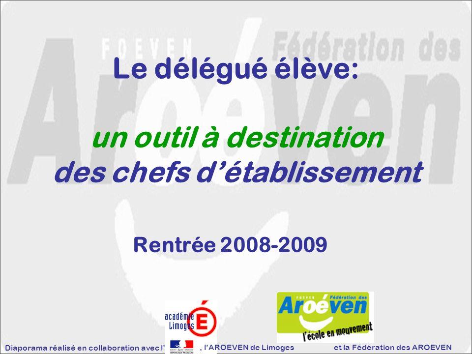 Le délégué élève: un outil à destination des chefs détablissement Rentrée 2008-2009, lAROEVEN de Limoges Diaporama réalisé en collaboration avec l et