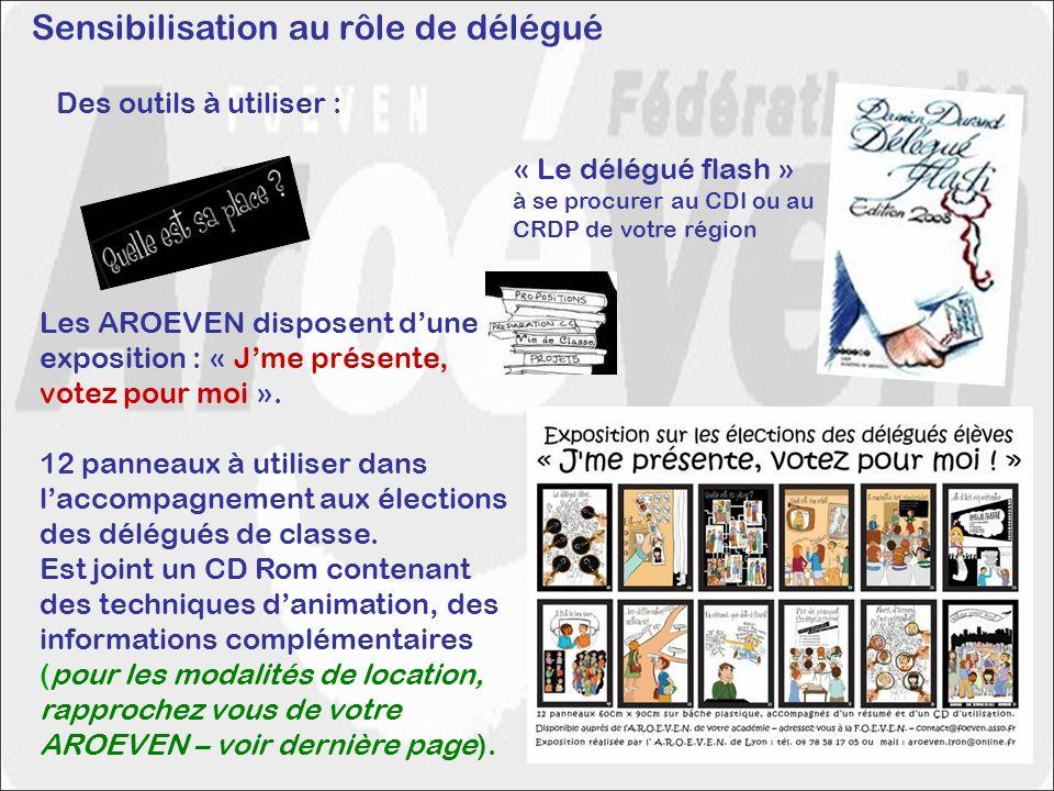 Sensibilisation au rôle de délégué Des outils à utiliser : Les AROEVEN disposent dune exposition : « Jme présente, votez pour moi ». 12 panneaux à uti