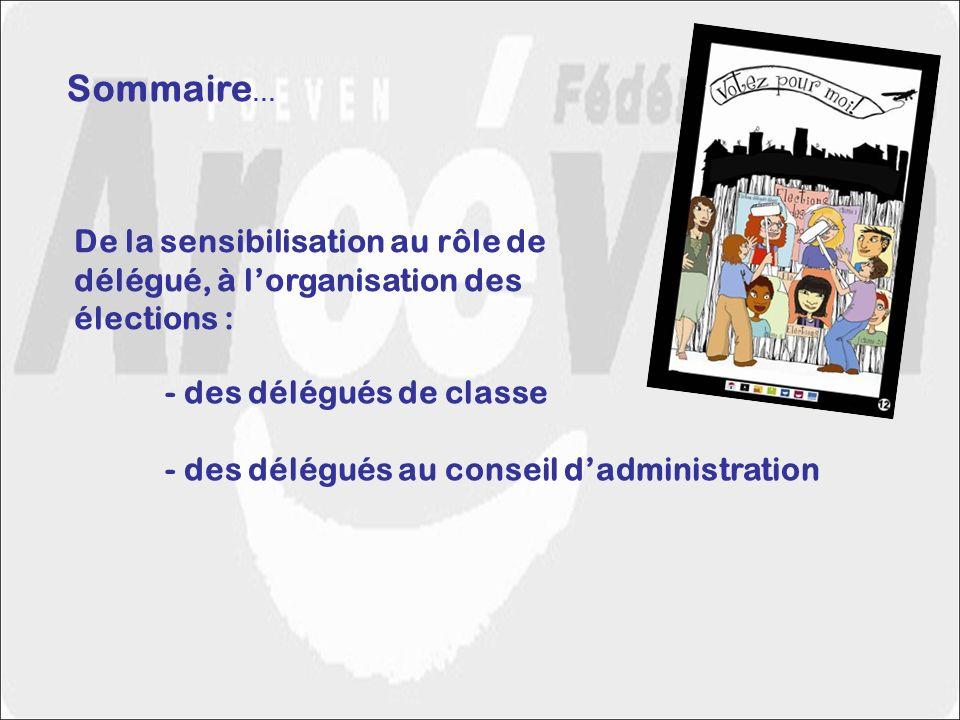 Sommaire … De la sensibilisation au rôle de délégué, à lorganisation des élections : - des délégués de classe - des délégués au conseil dadministratio