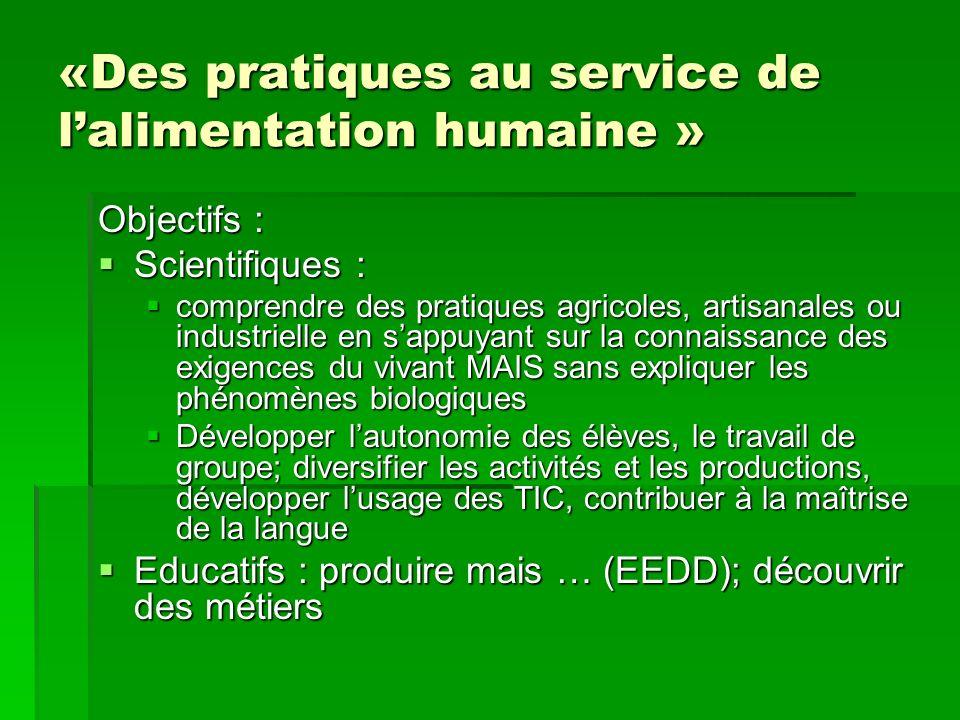 «Des pratiques au service de lalimentation humaine » Objectifs : Scientifiques : Scientifiques : comprendre des pratiques agricoles, artisanales ou in