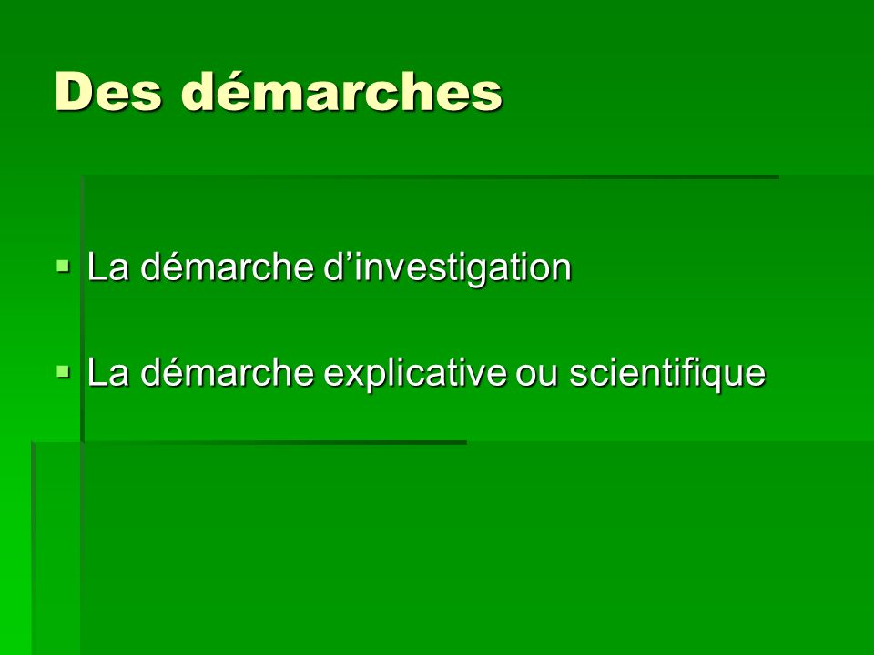 Des démarches La démarche dinvestigation La démarche dinvestigation La démarche explicative ou scientifique La démarche explicative ou scientifique