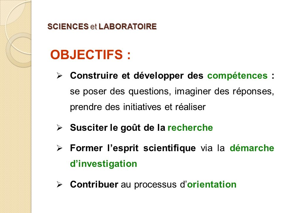 SCIENCES et LABORATOIRE OBJECTIFS : Construire et développer des compétences : se poser des questions, imaginer des réponses, prendre des initiatives